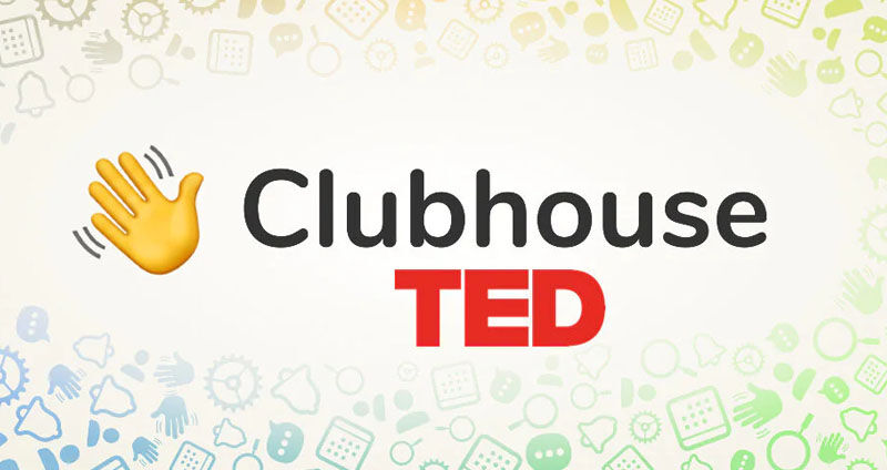 TED and Clubhouse